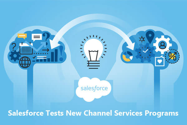 Keep Customers Satisfied as Salesforce Tests New Channel Services